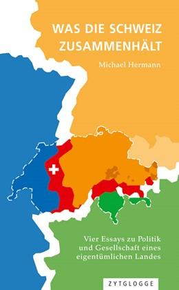 Abbildung von Hermann | Was die Schweiz zusammenhält | 2016 | Vier Essays zu Politik und Ges...