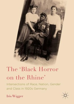 Abbildung von Wigger | The 'Black Horror on the Rhine' | 1st ed. 2017 | 2018 | Intersections of Race, Nation,...