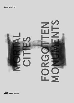 Abbildung von Mackic / Velde | Mortal Cities and Forgotten Monuments | 1. Auflage | 2016 | beck-shop.de