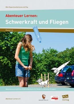 Abbildung von Abenteuer Lernen: Schwerkraft und Fliegen. Mini-Experimentierkurse mit Pep! | 1. Auflage | 2016 | beck-shop.de