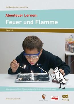 Abbildung von Abenteuer Lernen: Feuer und Flamme. Mini-Experimentierkurse mit Pep!   1. Auflage   2016   beck-shop.de