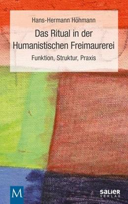 Abbildung von Höhmann   Das Ritual in der Humanistischen Freimaurerei   2016   Funktion, Struktur, Praxis
