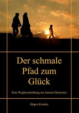 Abbildung von Kramke | Der schmale Pfad zum Glück | 3. Auflage | 2019 | Eine Wegbeschreibung zur inner...
