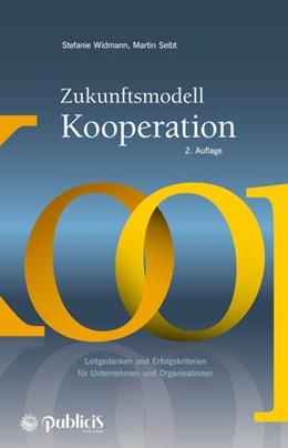 Abbildung von Widmann / Seibt | Zukunftsmodell Kooperation | 2. wesentlich überarbeitete Auflage | 2016 | Leitgedanken und Erfolgskriter...