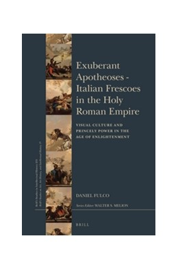Abbildung von Fulco | Exuberant Apotheoses: Italian Frescoes in the Holy Roman Empire | 2016