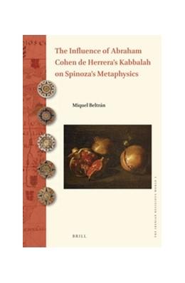 Abbildung von Beltran | The Influence of Abraham Cohen de Herrera's Kabbalah on Spinoza's Metaphysics | vvi, 431 pp, index | 2016 | 2