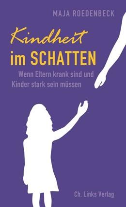 Abbildung von Roedenbeck   Kindheit im Schatten   2016   Wenn Eltern krank sind und Kin...