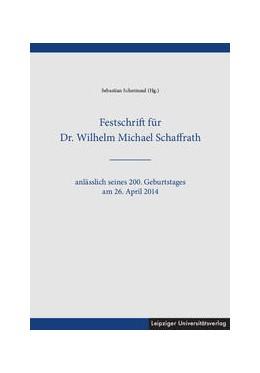 Abbildung von Schermaul | Festschrift für Dr. Wilhelm Michael Schaffrath | 2016 | anlässlich seines 200. Geburts...