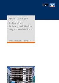 Bankenunion II: Sanierung und Abwicklung von Kreditinstituten | Achtelik / Bundesverband der Deutschen Volksbanken und Raiffeisenbanken e. V. / Schmidt-Seidl | 1. Auflage, 2016 | Buch (Cover)