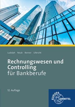 Abbildung von Ludolph / Neub | Rechnungswesen und Controlling für Bankberufe | 1. Auflage | 2016 | beck-shop.de