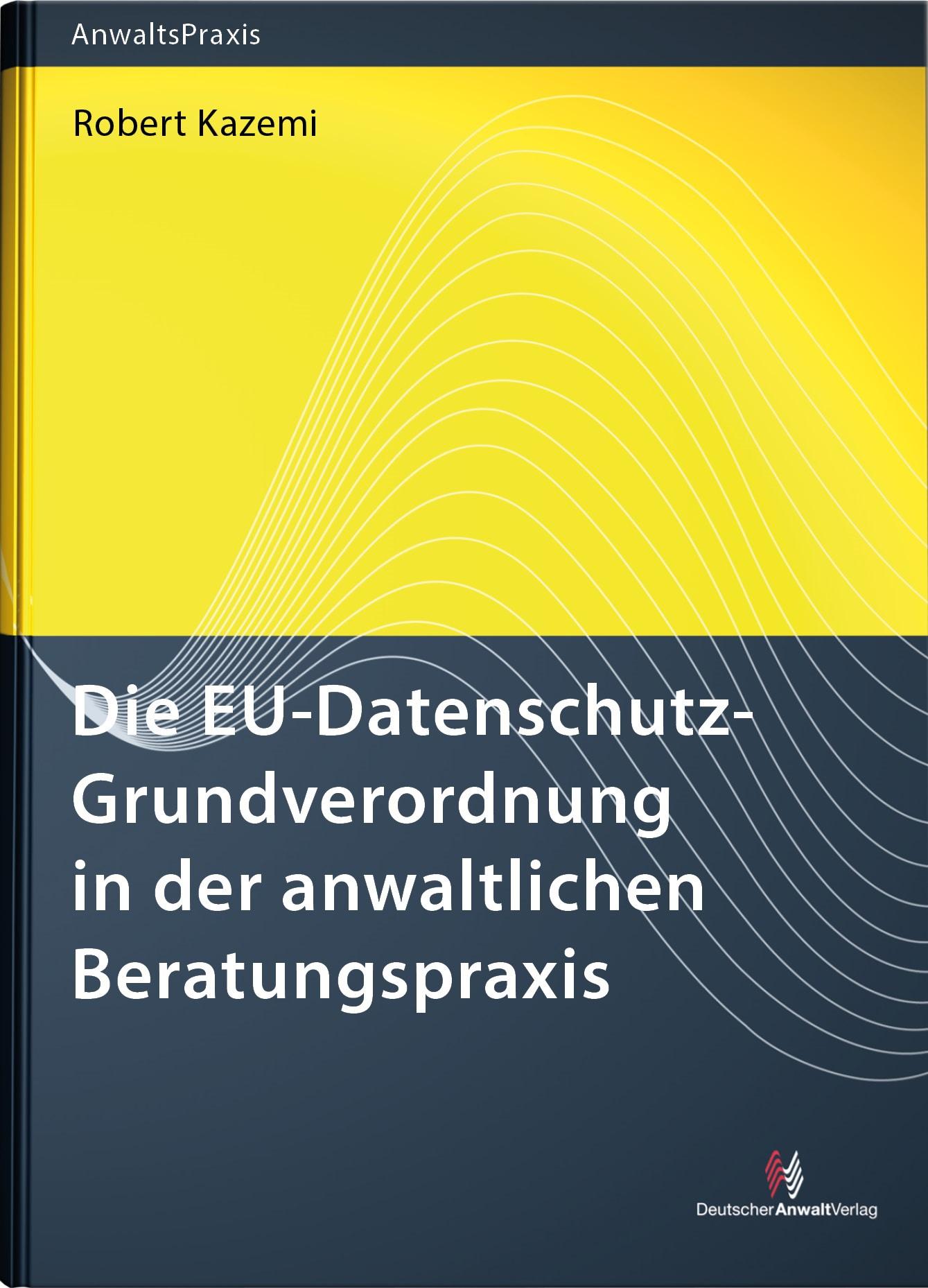 Die EU-Datenschutz-Grundverordnung in der anwaltlichen Beratungspraxis   Kazemi, 2017   Buch (Cover)