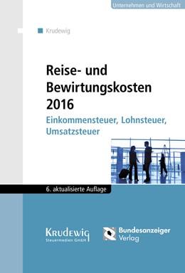 Abbildung von Krudewig | Reise- und Bewirtungskosten 2017 | 6. Auflage | 2017 | beck-shop.de