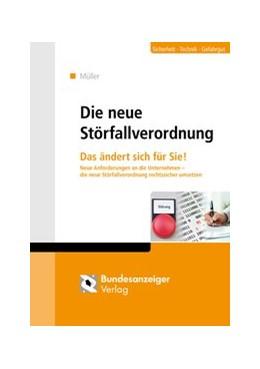 Abbildung von Müller   Die neue Störfallverordnung   2017   Das ändert sich für Sie!Neue A...