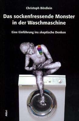 Abbildung von Bördlein | Das sockenfressende Monster in der Waschmaschine | 2002 | Eine Einführung ins skeptische...