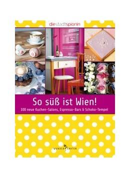 Abbildung von Die StadtSpionin | So süß ist Wien! | 2013 | 100 neue Kuchen-Salons, Espres...