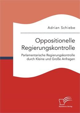 Abbildung von Schiebe | Oppositionelle Regierungskontrolle: Parlamentarische Regierungskontrolle durch Kleine und Große Anfragen | Erstauflage | 2016