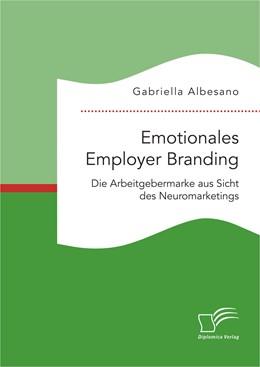 Abbildung von Albesano | Emotionales Employer Branding: Die Arbeitgebermarke aus Sicht des Neuromarketings | Erstauflage | 2016