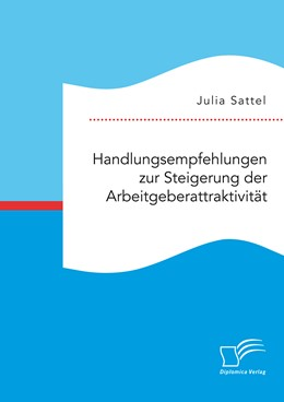 Abbildung von Sattel | Handlungsempfehlungen zur Steigerung der Arbeitgeberattraktivität | Erstauflage | 2016