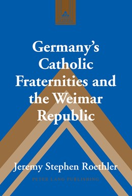 Abbildung von Roethler | Germany's Catholic Fraternities and the Weimar Republic | 1. Auflage | 2015 | 70 | beck-shop.de