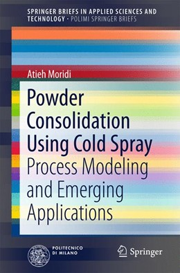 Abbildung von Moridi   Powder Consolidation Using Cold Spray   1st ed. 2017   2016   Process Modeling and Emerging ...