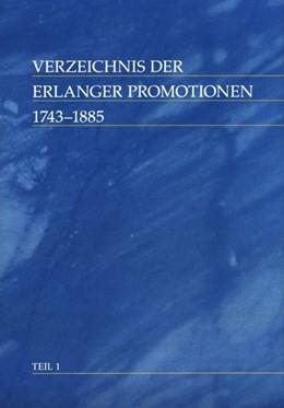 Abbildung von Poll / Kötter / Schug | Verzeichnis der Erlanger Promotionen, 1743 -1885.Teil 1 | 2016 | Theologische Fakultät, Juristi...