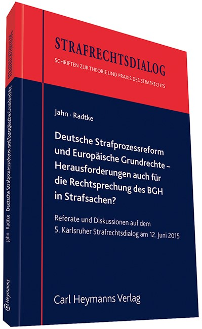 Deutsche Strafprozessreform und Europäische Grundrechte -  Herausforderungen auch für die Rechtsprechung des BGH in Strafsachen? | Jahn / Radtke, 2016 | Buch (Cover)