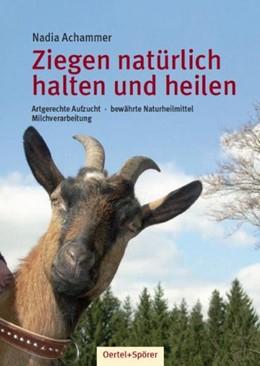 Abbildung von Achammer | Ziegen - nätürlich halten und heilen | 2008 | Artgerechte Aufzucht. Bewährte...