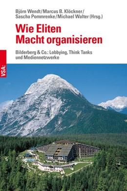 Abbildung von Wendt / Klöckner / Pommrenke / Walter | Wie Eliten Macht organisieren | 2016 | Bilderberg & Co.: Lobbying, Th...