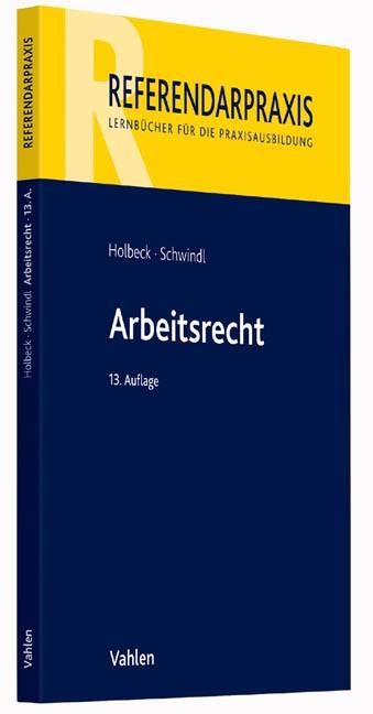 Arbeitsrecht | Holbeck / Schwindl | 13., neu bearbeitete Auflage, 2017 | Buch (Cover)
