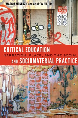 Abbildung von McKenzie / Bieler | Critical Education and Sociomaterial Practice | 2015 | Narration, Place, and the Soci... | 6