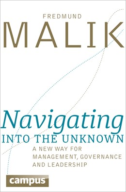 Abbildung von Malik | Navigating into the Unknown | 2016 | A new way for management, gove...