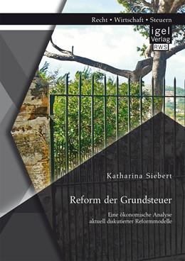Abbildung von Siebert   Reform der Grundsteuer. Eine ökonomische Analyse aktuell diskutierter Reformmodelle   1. Auflage   2016   beck-shop.de