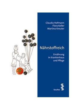 Abbildung von Hofmann / Koller / Kreuter | Nährstoffreich | 2016 | Ernährung in Krankenhaus und P...