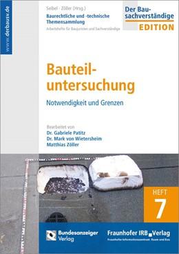 Abbildung von Patitz / Seibel | Baurechtliche und -technische Themensammlung. Heft 7: Bauteiluntersuchung. | 1. Auflage | 2016 | beck-shop.de
