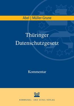 Abbildung von Abel / Müller-Grune | Thüringer Datenschutzgesetz | 2016 | Kommentar