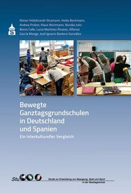 Abbildung von Hildebrandt-Stramann / Beckmann / Probst   Bewegte Ganztagsgrundschulen in Deutschland und Spanien   mit zahlr. farb. Abb.   2016   Ein interkultureller Vergleich
