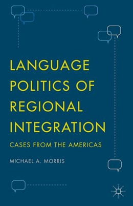 Abbildung von Morris | Language Politics of Regional Integration | 1st ed. 2015 | 2016 | Cases from the Americas