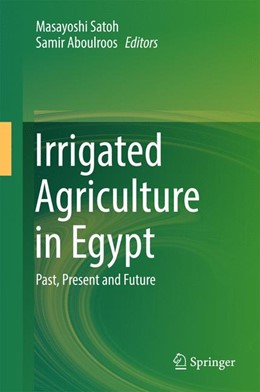 Abbildung von Satoh / Aboulroos   Irrigated Agriculture in Egypt   1st ed. 2017   2017   Past, Present and Future