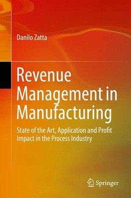 Abbildung von Zatta | Revenue Management in Manufacturing | 1st ed. 2016 | 2016 | State of the Art, Application ...