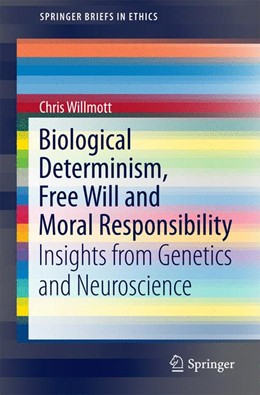 Abbildung von Willmott | Biological Determinism, Free Will and Moral Responsibility | 1st ed. 2016 | 2016 | Insights from Genetics and Neu...