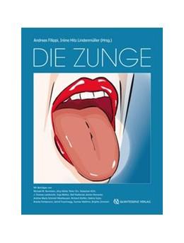 Abbildung von Filippi / Hitz Lindenmüller | Die Zunge | 1. Auflage | 2016 | Atlas und Nachschlagewerk für ...