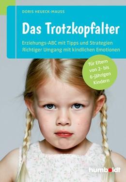 Abbildung von Heueck-Mauß | Das Trotzkopfalter | 2016 | Der Ratgeber für Eltern von 2-...