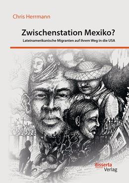 Abbildung von Herrmann | Zwischenstation Mexiko? Lateinamerikanische Migranten auf ihrem Weg in die USA | Erstauflage | 2016