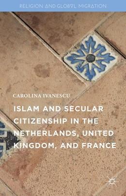 Abbildung von Ivanescu | Islam and Secular Citizenship in the Netherlands, United Kingdom, and France | 1. Auflage | 2016 | beck-shop.de