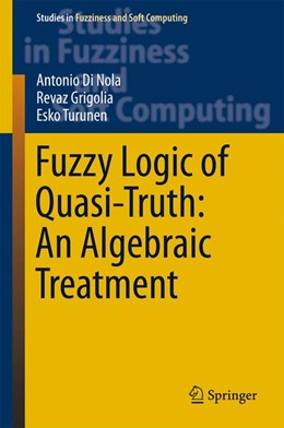 Abbildung von Di Nola / Grigolia | Fuzzy Logic of Quasi-Truth: An Algebraic Treatment | 1. Auflage | 2016 | 338 | beck-shop.de