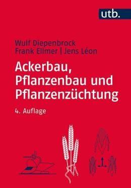 Abbildung von Diepenbrock / Ellmer / Léon | Ackerbau, Pflanzenbau und Pflanzenzüchtung | 4. überarbeitete Auflage | 2016 | Grundwissen Bachelor