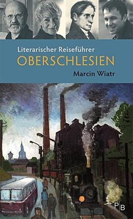 Abbildung von Wiatr | Literarischer Reiseführer Oberschlesien | 1.Auflage | 2016 | Fünf Touren durch das barocke,...