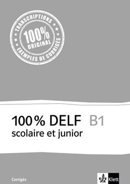 Abbildung von 100% DELF B1 - Version scolaire et junior. Corrigés   1. Auflage   2016   beck-shop.de