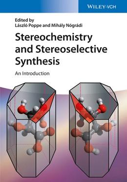 Abbildung von Poppe / Nógrádi / Nagy | Stereochemistry and Stereoselective Synthesis | 2016 | An Introduction