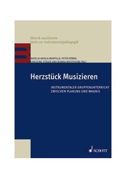 Abbildung von Wüstehube / Stöger / Röbke / Ardila-Mantilla | Herzstück Musizieren | 2016 | Instrumentaler Gruppenunterric...